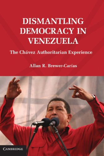 Dismantling Democracy in Venezuela: The Chavez Authoritarian Experiment 9780521145572