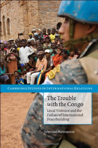 The Trouble with the Congo: Local Violence and the Failure of International Peacebuilding 9780521156011