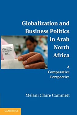 Globalization and Business Politics in Arab North Africa: A Comparative Perspective 9780521156264