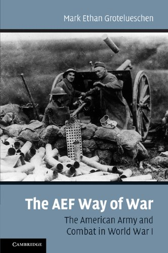 The AEF Way of War: The American Army and Combat in World War I 9780521169097