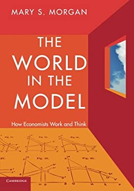 The World in the Model: How Economists Work and Think 9780521176194