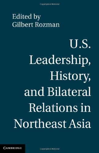 U.S. Leadership, History, and Bilateral Relations in Northeast Asia 9780521190565