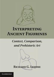 Interpreting Ancient Figurines: Context, Comparison, and Prehistoric Art 9780521197458