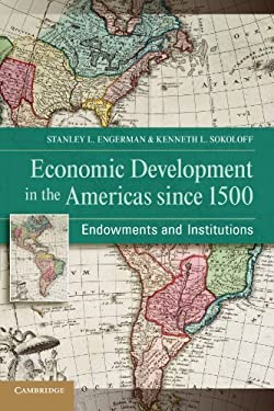 Economic Development in the Americas Since 1500: Endowments and Institutions. Stanley L. Engerman, Kenneth L. Sokoloff 9780521251372