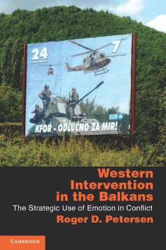 Western Intervention in the Balkans: The Strategic Use of Emotion in Conflict 9780521281263