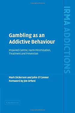 Gambling as an Addictive Behaviour: Impaired Control, Harm Minimisation, Treatment and Prevention 9780521399197