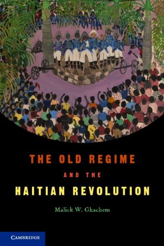 The Old Regime and the Haitian Revolution. Malick W. Ghachem 9780521545310