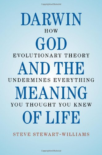 Darwin, God and the Meaning of Life: How Evolutionary Theory Undermines Everything You Thought You Knew 9780521762786