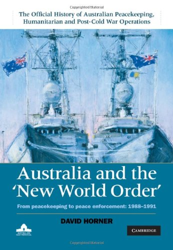 Australia and the New World Order: From Peacekeeping to Peace Enforcement: 1988-1991 9780521765879