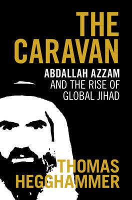 The Caravan: Abdallah Azzam and the Rise of Global Jihad