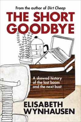 The Short Goodbye: A Skewed History of the Last Boom and the Next Bust 9780522857498