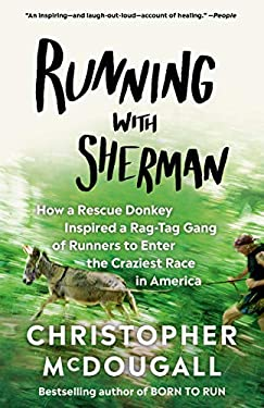 Running with Sherman: How a Rescue Donkey Inspired a Rag-tag Gang of Runners to Enter the Craziest Race in America as book, audiobook or ebook.