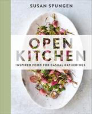 Open Kitchen: Inspired Food for Casual Gatherings