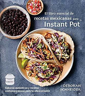 El libro esencial de recetas mexicanas para Instant Pot: Sabores autnticos y recetas contemporneas para tu olla a presin (Spanish Edition)