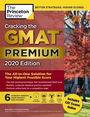 Cracking the GMAT Premium Edition with 6 Computer-Adaptive Practice Tests, 2020: The All-in-One Solution for Your Highest Possible Score (Graduate Sch