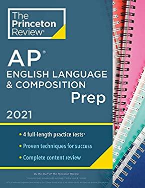 Princeton Review AP English Language & Composition Prep, 2021: 4 Practice Tests + Complete Content Review + Strategies & Techniques (College Test Prep