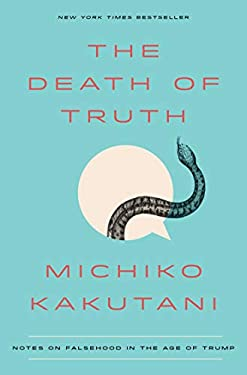 The Death of Truth: Notes on Falsehood in the Age of Trump