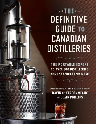 The Definitive Guide to Canadian Distilleries: The Portable Expert to Over 200 Distilleries and the Spirits they Make (From Absinthe to Whisky, and Ev