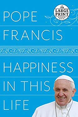 Happiness in This Life: A Passionate Meditation on Earthly Existence (Random House Large Print)