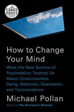 How to Change Your Mind: What the New Science of Psychedelics Teaches Us About Consciousness, Dying, Addiction, Depression, and Transcendence (Random