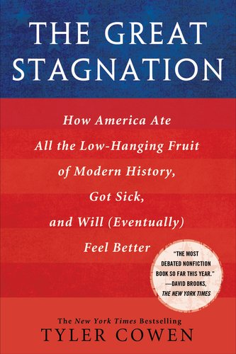 The Great Stagnation: How America Ate All the Low-Hanging Fruit of Modern History, Got Sick, and Will (Eventually) Feel Better 9780525952718