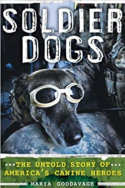Soldier Dogs: The Untold Story of America's Canine Heroes 9780525952787