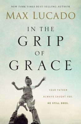 In the Grip of Grace: Your Father Always Caught You. He Still Does