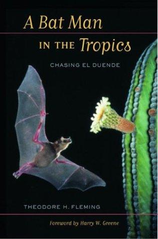 A Bat Man in the Tropics: Chasing El Duende 9780520236066