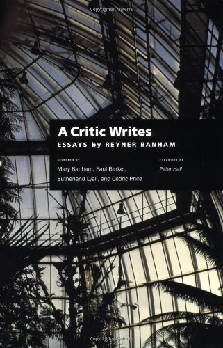 A Critic Writes: Selected Essays by Reyner Banham, (a Centennial Book) 9780520219441