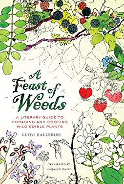 A Feast of Weeds: A Literary Guide to Foraging and Cooking Wild Edible Plants 9780520270343