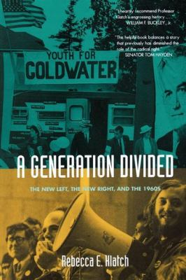 A\Generation Divided: The New Left, the New Right, and the 1960s