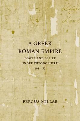A Greek Roman Empire: Power and Belief Under Theodosius II (408-450)