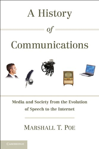 A History of Communications: Media and Society from the Evolution of Speech to the Internet 9780521179447
