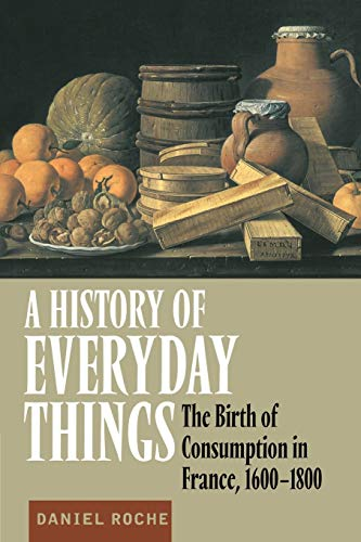 A History of Everyday Things: The Birth of Consumption in France, 1600 1800 9780521633598