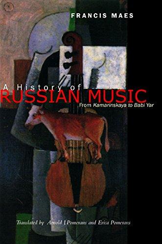 A History of Russian Music: From Kamarinskaya to Babi Yar 9780520218154