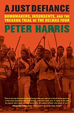 A Just Defiance: Bombmakers, Insurgents, and the Treason Trial of the Delmas Four 9780520273641