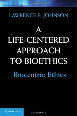 A Life-Centered Approach to Bioethics: Biocentric Ethics 9780521766265