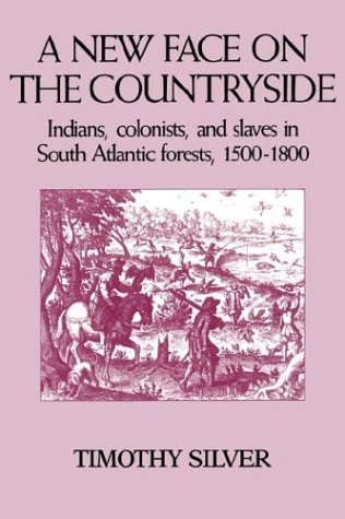 A New Face on the Countryside: Indians, Colonists, and Slaves in South Atlantic Forests, 1500 1800 9780521387392