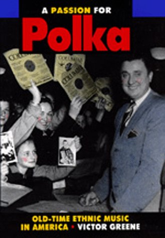 A Passion for Polka: Old-Time Ethnic Music in America 9780520075849