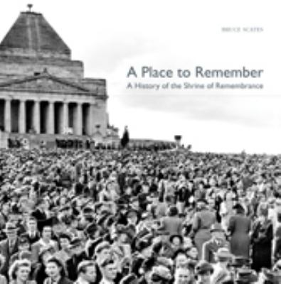 A Place to Remember: A History of the Shrine of Remembrance 9780521112123