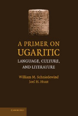 A Primer on Ugaritic: Language, Culture, and Literature