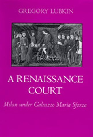 A Renaissance Court: Milan Under Galeazzo Maria Sforza 9780520081468