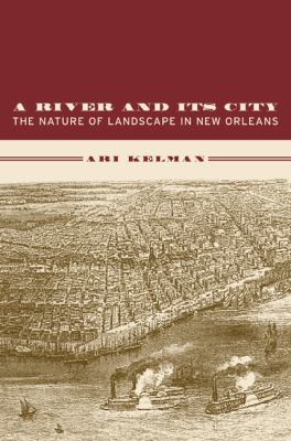 A River and Its City: The Nature of Landscape in New Orleans 9780520234321