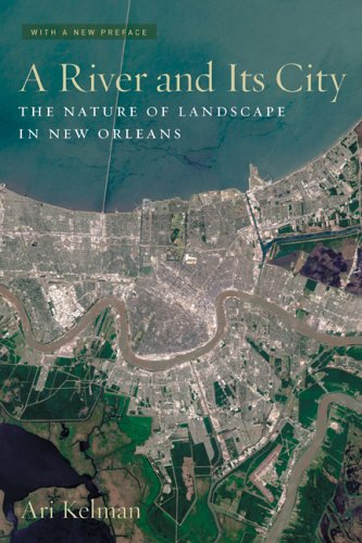 A River and Its City: The Nature of Landscape in New Orleans 9780520234338