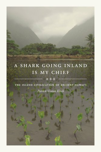 A Shark Going Inland Is My Chief: The Island Civilization of Ancient Hawai'i 9780520273306