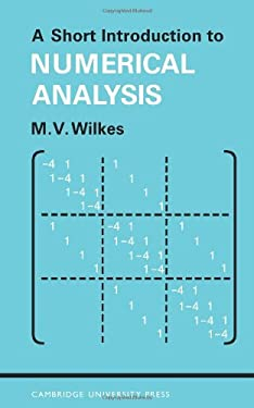 A Short Introduction to Numerical Analysis 9780521094122