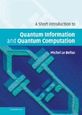 A Short Introduction to Quantum Information and Quantum Computation 9780521860567