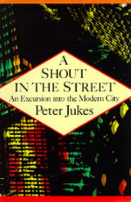 A Shout in the Street: An Excursion Into the Modern City 9780520075535
