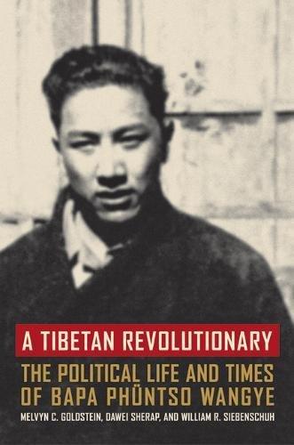 A Tibetan Revolutionary: The Political Life and Times of Bapa Phuntso Wangye 9780520240896