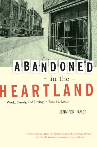 Abandoned in the Heartland: Work, Family, and Living in East St. Louis 9780520269323